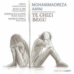 Mohammadreza Amini - Ye Chizi Begoo