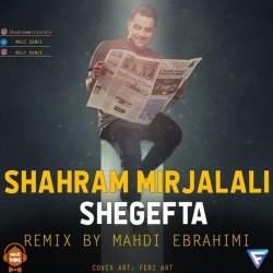 Shahram Mirjalali - Shegefta ( Mehdi Ebrahimi Remix )