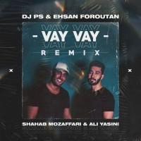 Shahab Mozaffari & Ali Yasini - Vay Vay ( DJ PS & Ehsan Foroutan Remix )