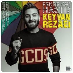 Keyvan Rezaei - Fekre Chi Hasti