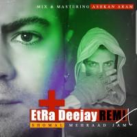 Mehraad Jam - Shomal ( Etra Deejay Remix )