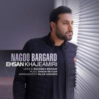 Ehsan Khajehamiri - Nagoo Bargard