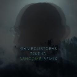Kian Pourtorab - Tikeha ( Ashcome Remix )
