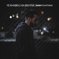 Kian Pourtorab - Ye Khabeh Na Bishtar