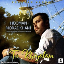 Hooman Moradkhani - Too Khiyalam