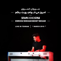 Sirvan Khosravi - Emrooz Mikham Behet Begam ( Live In Tehran )
