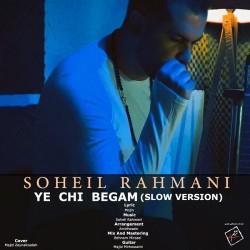 Soheil Rahmani - Ye Chi Begam ( Slow Version )