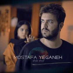 Mostafa Yeganeh - Shab Shod