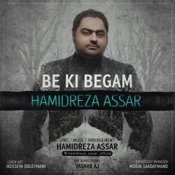 Hamidreza Assar - Be Ki Begam
