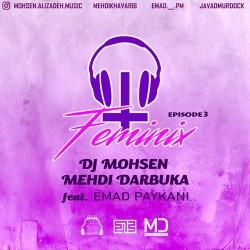 DJ Mohsen & Mehdi Darbuka - Femenix ( Episode 3 )