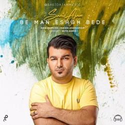 Saeid Ajam - Be Man Eshgh Bede