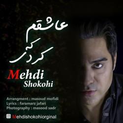 Mehdi Shokoohi - Ashegham Ke Kardi