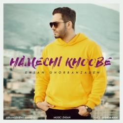 Ehsan Ghorbanzadeh - Hame Chi Khoobe
