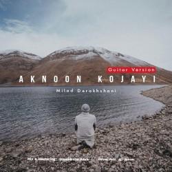 Milad Derakhshani - Aknoon Kojaei ( Guitar Version )