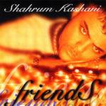 Shahram Kashani – Friends