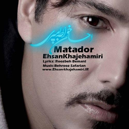 Ehsan Khajehamiri – Matador ( Taghdir )