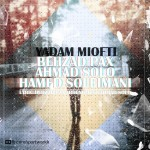 Behzad Pax & Ahmad Solo Ft Hamed Soleimani - Yadam Miofti