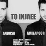 Anoosh Ft Amizapoor - To Injaei