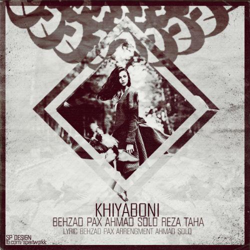 Behzad Pax Ft Ahmad Solo & Reza Taha – Khiyabuni