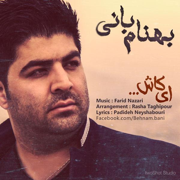 Behnam Bani – Ey Kash