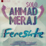 Ahmad Solo Ft Meraj - Fereshte