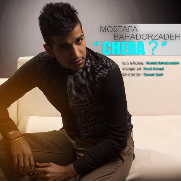 Mostafa Bahador Zadeh – Chera