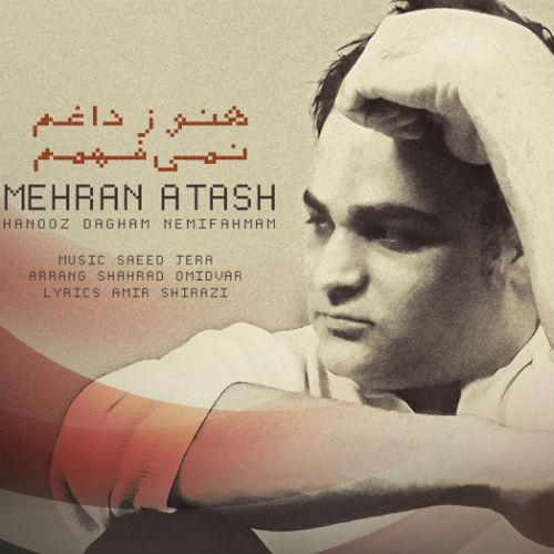 Mehran Atash – Hanooz Dagham Nemifahmam