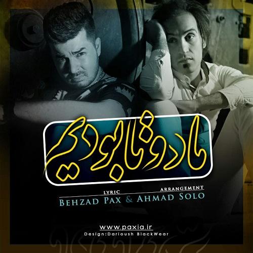 Behzad Pax & Ahmad Solo – Ma Do Ta Boodim