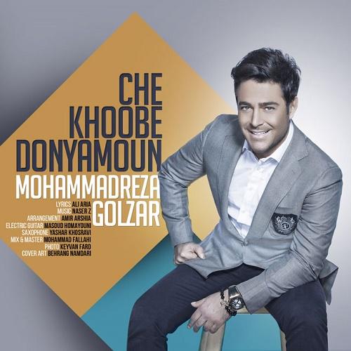 Mohammadreza Golzar – Che Khoobe Donyamoun