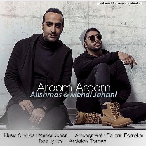 Alishmas & Mehdi Jahani – Aroom Aroom