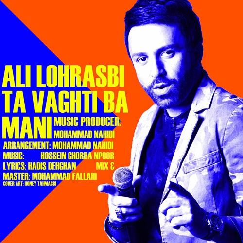 Ali Lohrasbi – Ta Vaghti Ba Mani
