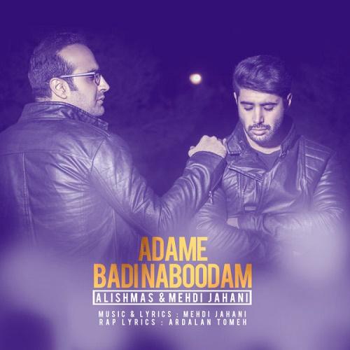Alishmas Ft Mehdi Jahani - Adame Badi Naboodam