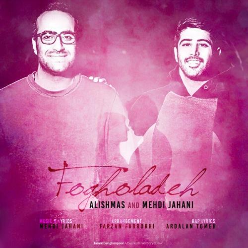 Alishmas Ft Mehdi Jahani - Fogholadeh