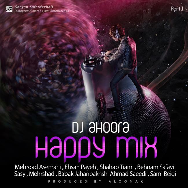 Dj Ahoora – Happy Mix ( Part 1 )