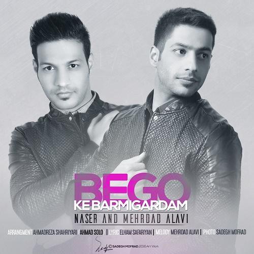 Naser & Mehrdad Alavi - Begoo Ke Barmigardam