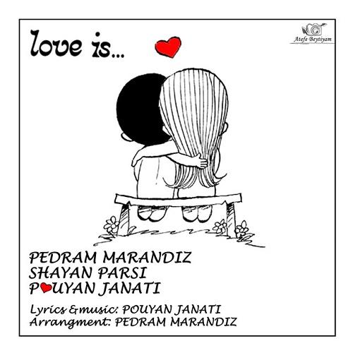 Pouyan Janati Ft Pedram Marandiz Ft Shayan Parsi - Love Is