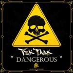 Tik Taak - Dangerous