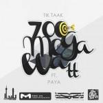 Tik Taak Ft Paya - 700 Mega Watt