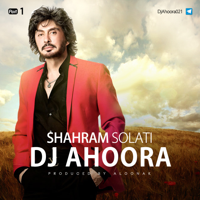 Dj Ahoora - Shahram Solati Mix ( Part 1 )
