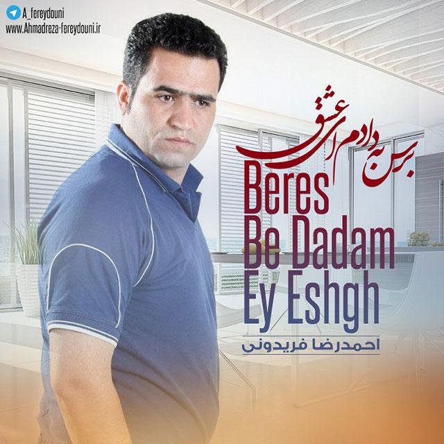 Ahmadreza Fereydouni – Beres Be Dadam Ey Eshgh