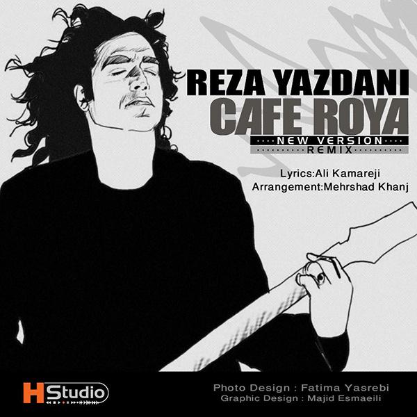 Reza Yazdani – Cafe Roya ( Remix )