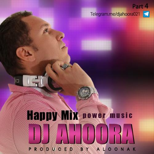 Dj Ahoora – Happy Mix ( Part 4 )