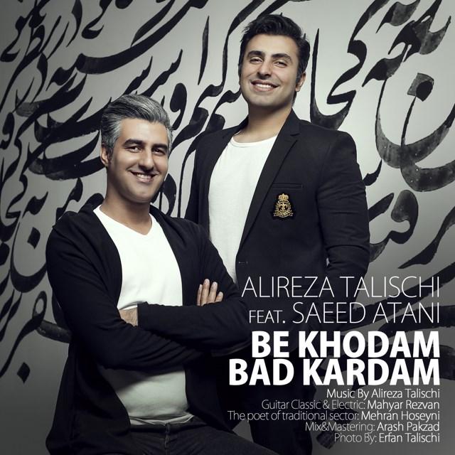 Alireza Talischi Ft Saeed Atani – Be Khodam Bad Kardam