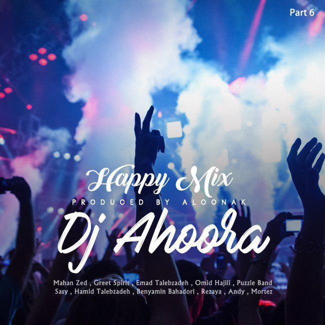 Dj Ahoora - Happy Mix ( Part 6 )