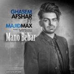 Ghasem Afshar & Majid Max - Mano Bebar