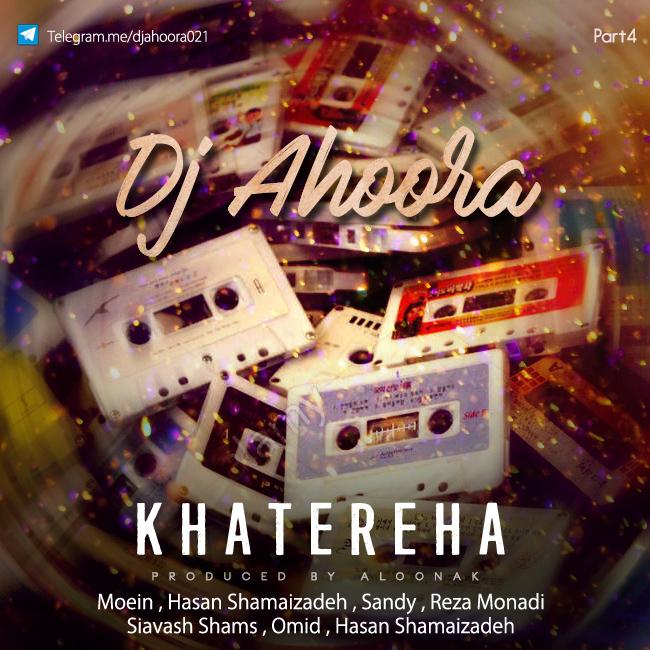 Dj Ahoora - Khatereha ( Part 4 )