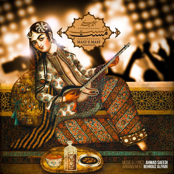 Ahmad Saeedi - Maste Mast