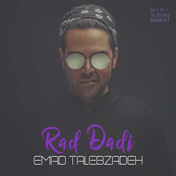 Emad Talebzadeh - Rad Dadi ( Arteen Zamani Remix )