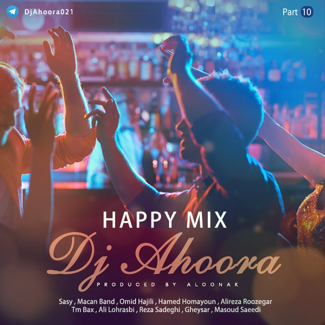 Dj Ahoora - Happy Mix ( Part 10 )