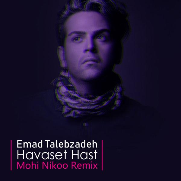 Emad Talebzadeh - Havaset Hast ( Mohi Nikoo Remix )